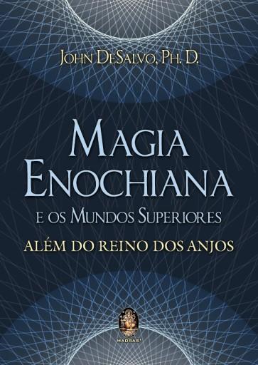 Magia Enochiana e Os Mundos Superiores - Além do Reino dos Anjos