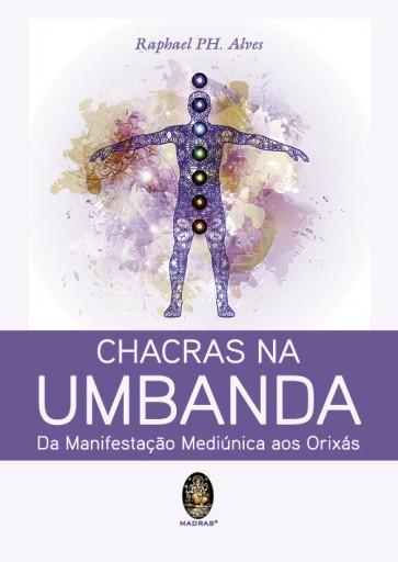 Chacras na Umbanda - Da Manifestação Mediúnica aos Orixás