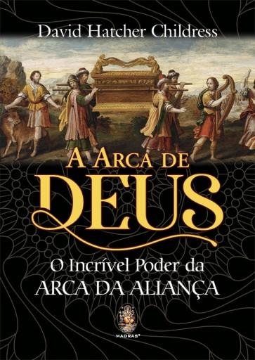 A Arca de Deus - O Incrível Poder da Arca da Aliança