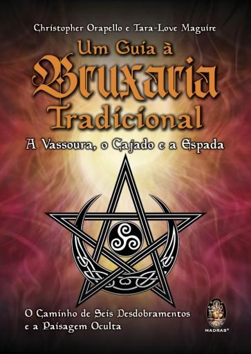 Um Guia à Bruxaria Tradicional - A Vassoura, o Cajado e a Espada O Caminho de Seis Desdobramentos e a Paisagem Oculta