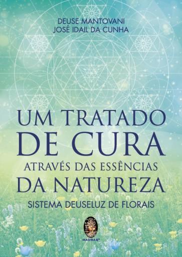 Um Tratado de Cura Através das Essências da Natureza - Sistema Deuseluz de Florais