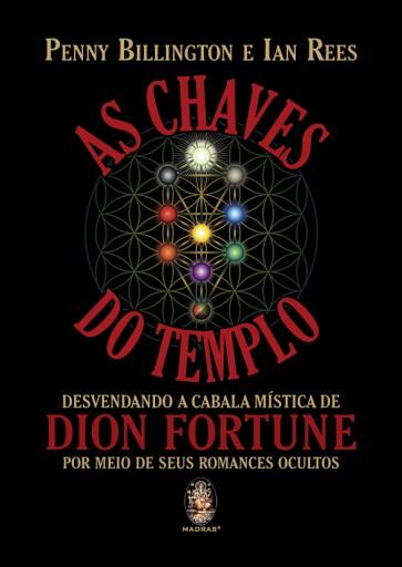 As Chaves do Templo - Desvendando a Cabala Mística de Dion Fortune por Meio de Seus Romances Ocultos
