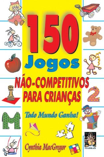 150 Jogos Não-Competitivos para Crianças