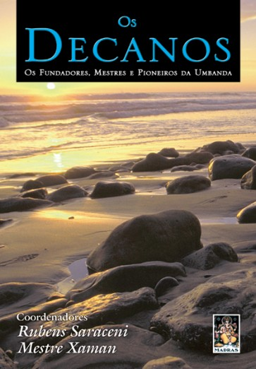 Decanos - Os Fundadores, Mestres e Pioneiros da Umbanda