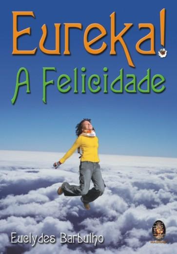 Eureka!!!... A Felicidade!!!