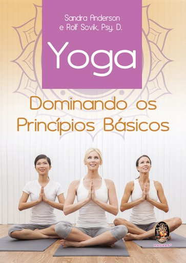 Yoga - Dominando os Princípios Básicos