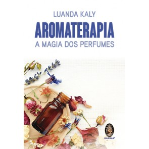 Aromaterapia - A Magia dos Perfumes