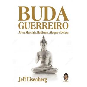 Buda Guerreiro - Artes Marciais, Budismo, Ataque e Autodefesa