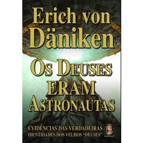 """Os Deuses Eram Astronautas - Evidências das Verdadeiras Identidades dos Velhos """"Deuses"""""""