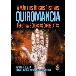 A Mão e Os Nossos Destinos - Quiromancia Dedutiva e Ciências Correlatas