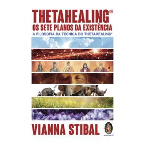 Thetahealing® Os Sete Planos da Existência - A Filosofia da Técnica ThetaHealing