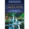 Arquétipos da Umbanda - As Hierarquias Espirituais dos Orixás